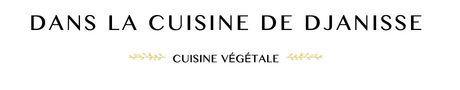 Dans la cuisine {végétalienne} de Djanisse